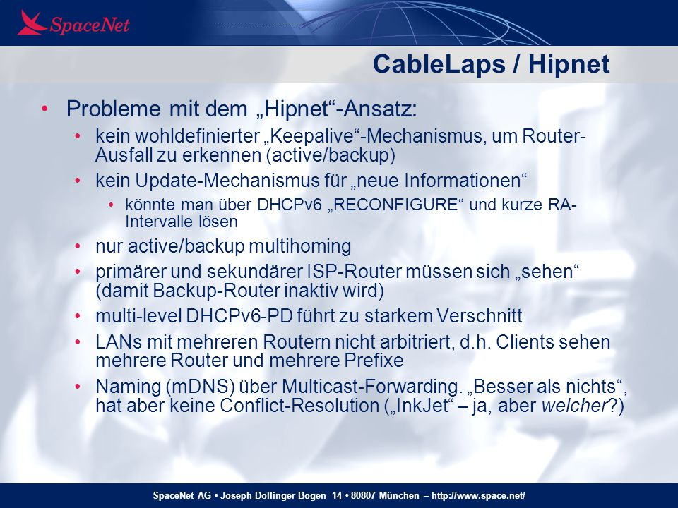 "SpaceNet AG Joseph-Dollinger-Bogen 14 80807 München – http://www.space.net/ CableLaps / Hipnet Probleme mit dem ""Hipnet""-Ansatz: kein wohldefinierter"