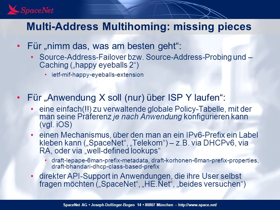 """SpaceNet AG Joseph-Dollinger-Bogen 14 80807 München – http://www.space.net/ Multi-Address Multihoming: missing pieces Für """"nimm das, was am besten geh"""