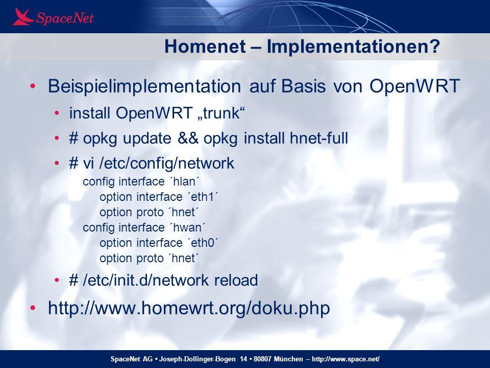 SpaceNet AG Joseph-Dollinger-Bogen 14 80807 München – http://www.space.net/ Homenet – Implementationen? Beispielimplementation auf Basis von OpenWRT i