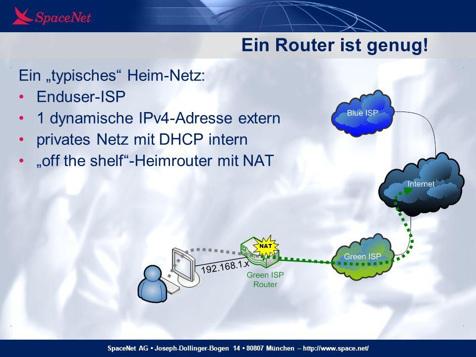 SpaceNet AG Joseph-Dollinger-Bogen 14 80807 München – http://www.space.net/ Ein Router ist genug.