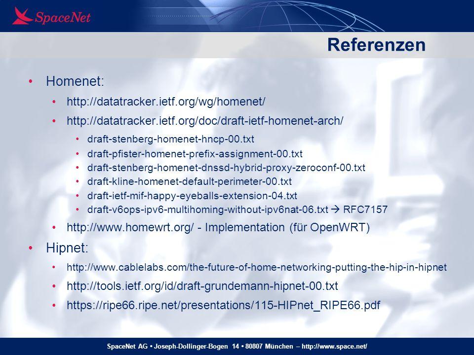 SpaceNet AG Joseph-Dollinger-Bogen 14 80807 München – http://www.space.net/ Referenzen Homenet: http://datatracker.ietf.org/wg/homenet/ http://datatra