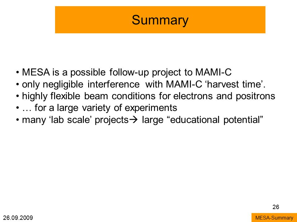 26.09.2009 26 Summary MESA-Summary MESA is a possible follow-up project to MAMI-C only negligible interference with MAMI-C 'harvest time'.