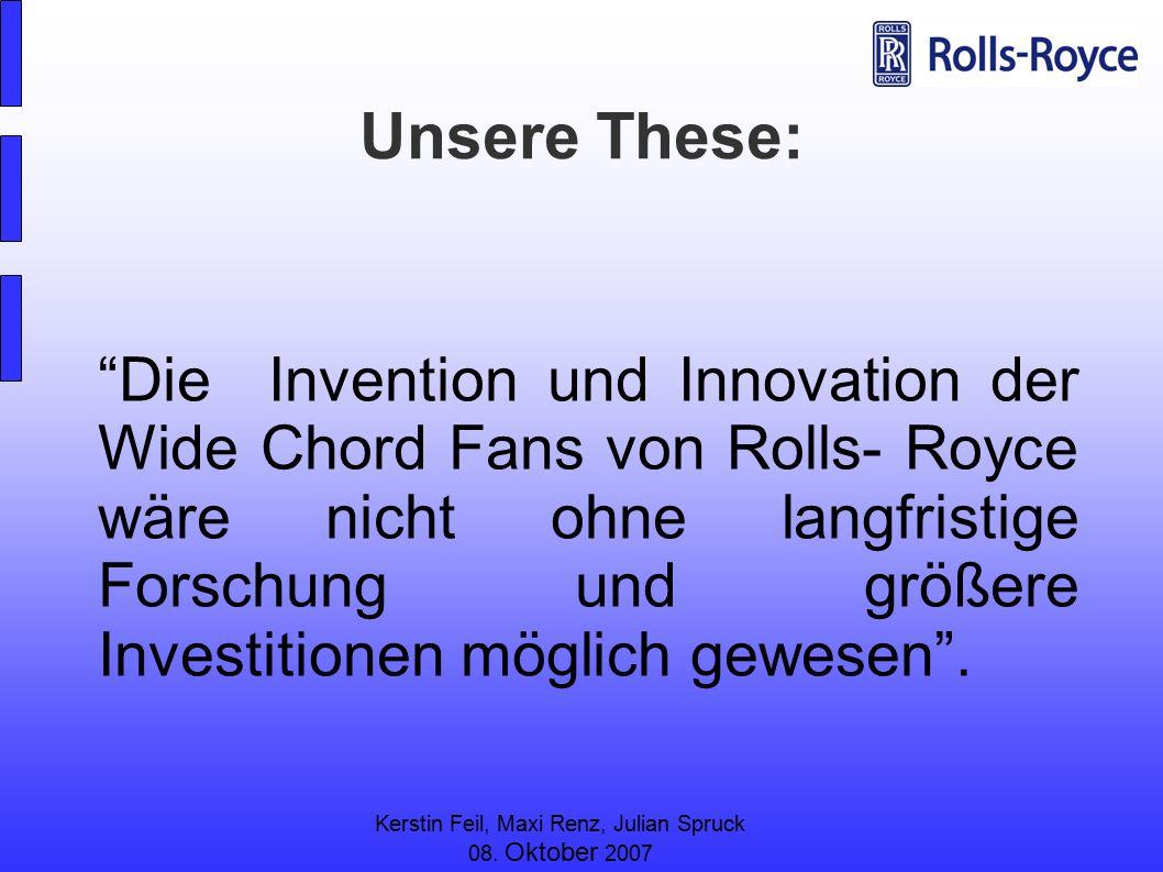 """Kerstin Feil, Maxi Renz, Julian Spruck 08. Oktober 2007 Unsere These: """"Die Invention und Innovation der Wide Chord Fans von Rolls- Royce wäre nicht oh"""