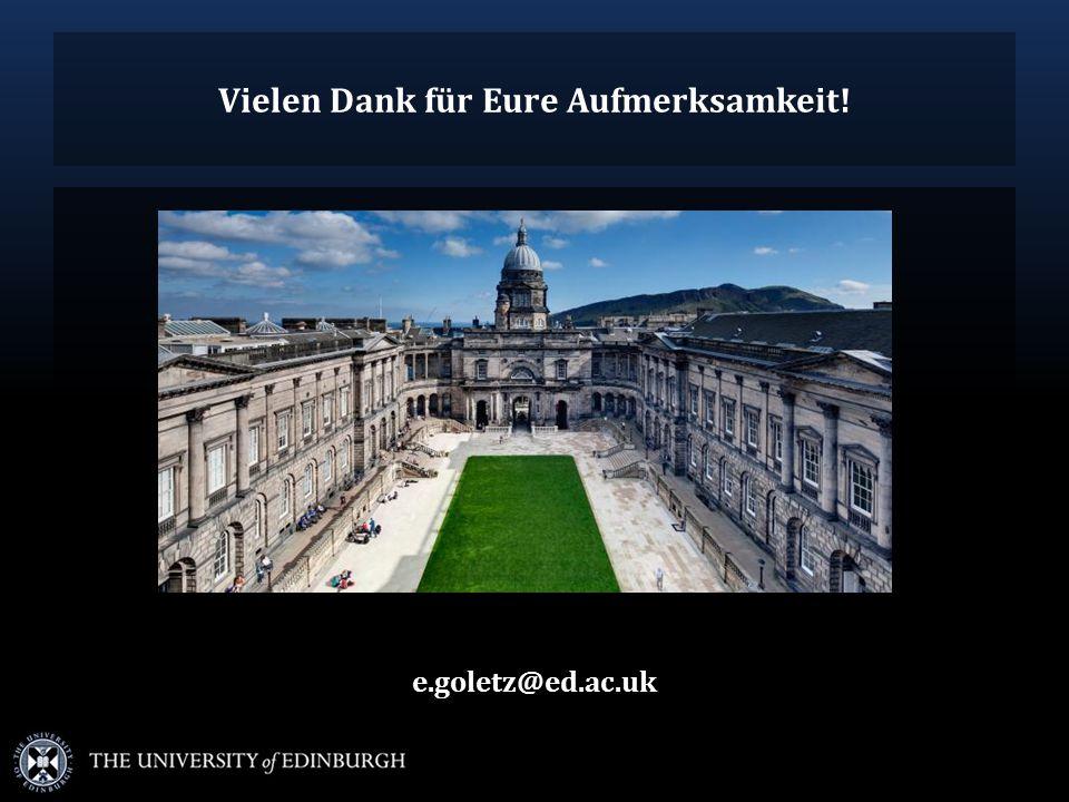 Vielen Dank für Eure Aufmerksamkeit! e.goletz@ed.ac.uk
