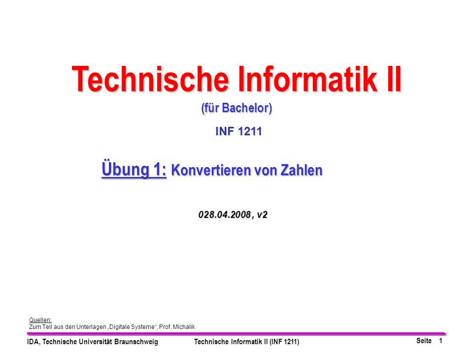 """Seite 1 IDA, Technische Universität BraunschweigTechnische Informatik II (INF 1211) Quellen: Zum Teil aus den Unterlagen """"Digitale Systeme"""", Prof. Mic"""