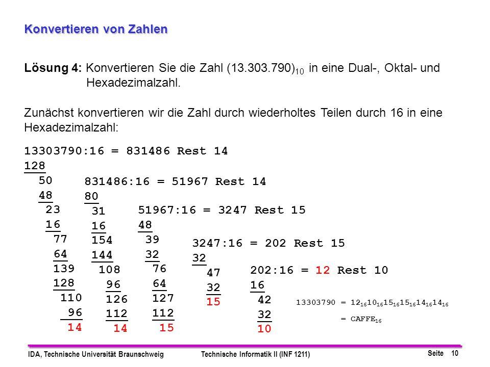 Seite 10 IDA, Technische Universität BraunschweigTechnische Informatik II (INF 1211) Konvertieren von Zahlen Lösung 4: Konvertieren Sie die Zahl (13.3