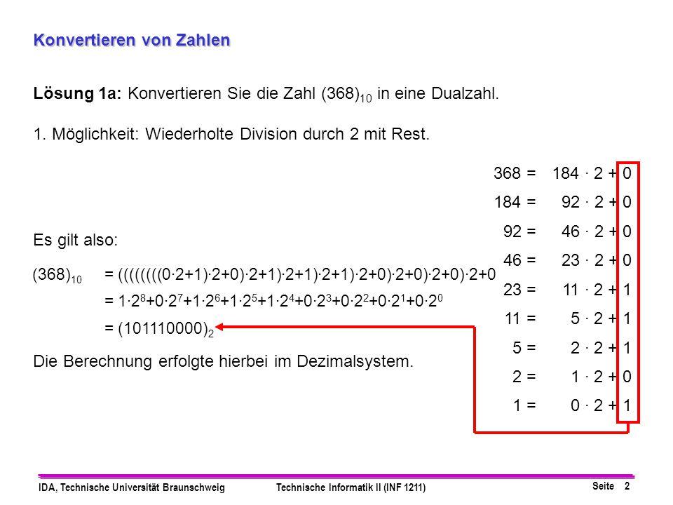 Seite 2 IDA, Technische Universität BraunschweigTechnische Informatik II (INF 1211) Konvertieren von Zahlen Lösung 1a: Konvertieren Sie die Zahl (368)