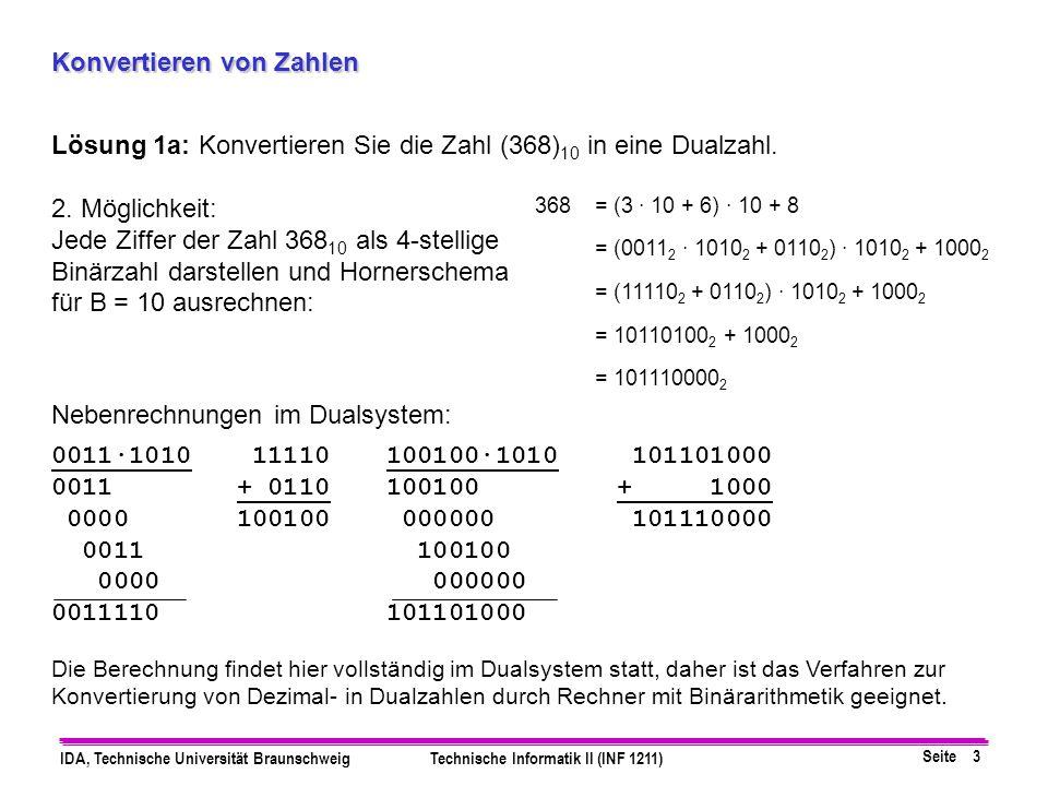 Seite 3 IDA, Technische Universität BraunschweigTechnische Informatik II (INF 1211) Konvertieren von Zahlen Lösung 1a: Konvertieren Sie die Zahl (368)