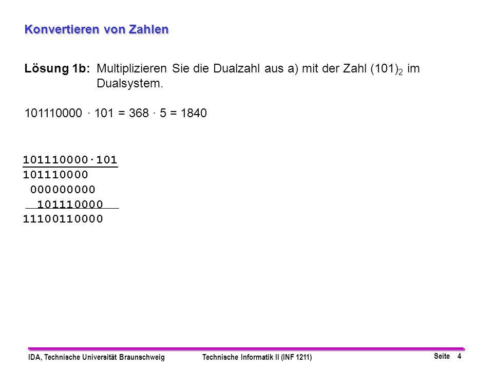 Seite 4 IDA, Technische Universität BraunschweigTechnische Informatik II (INF 1211) Konvertieren von Zahlen Lösung 1b: Multiplizieren Sie die Dualzahl