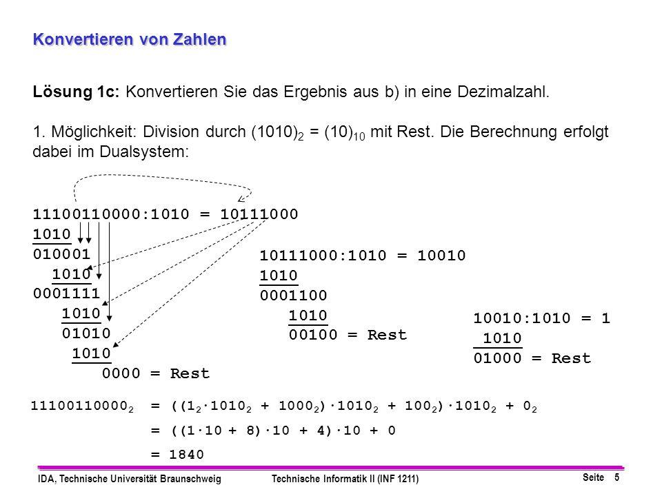 Seite 5 IDA, Technische Universität BraunschweigTechnische Informatik II (INF 1211) Konvertieren von Zahlen Lösung 1c: Konvertieren Sie das Ergebnis a