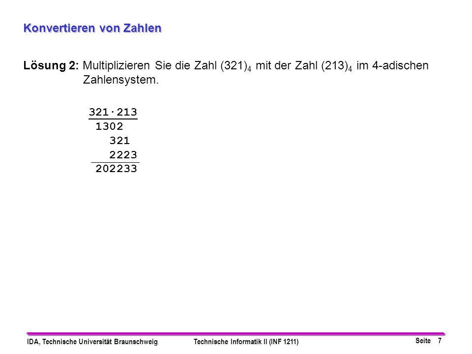 Seite 7 IDA, Technische Universität BraunschweigTechnische Informatik II (INF 1211) Konvertieren von Zahlen Lösung 2: Multiplizieren Sie die Zahl (321