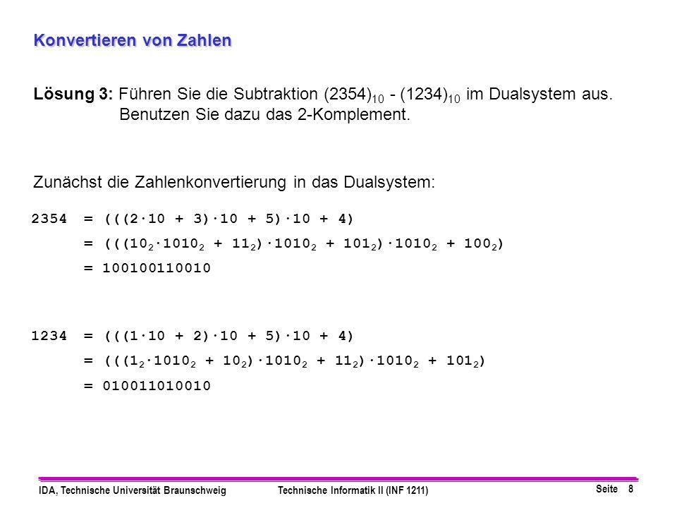 Seite 8 IDA, Technische Universität BraunschweigTechnische Informatik II (INF 1211) Konvertieren von Zahlen Lösung 3: Führen Sie die Subtraktion (2354