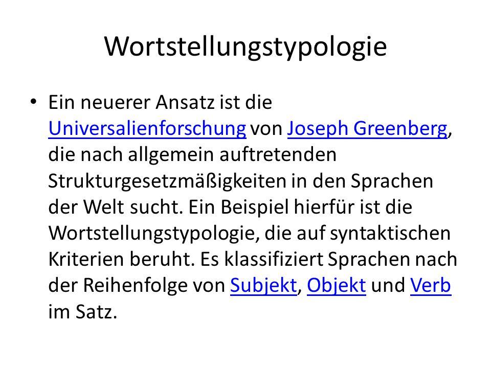 Wortstellungstypologie Ein neuerer Ansatz ist die Universalienforschung von Joseph Greenberg, die nach allgemein auftretenden Strukturgesetzmäßigkeiten in den Sprachen der Welt sucht.