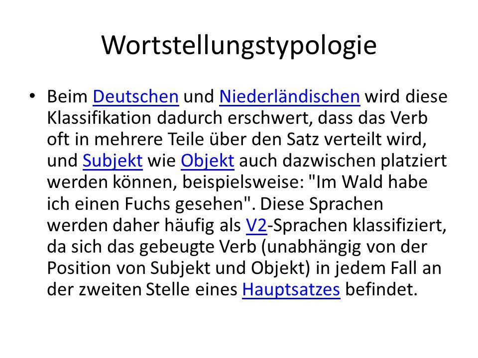 Wortstellungstypologie Beim Deutschen und Niederländischen wird diese Klassifikation dadurch erschwert, dass das Verb oft in mehrere Teile über den Sa