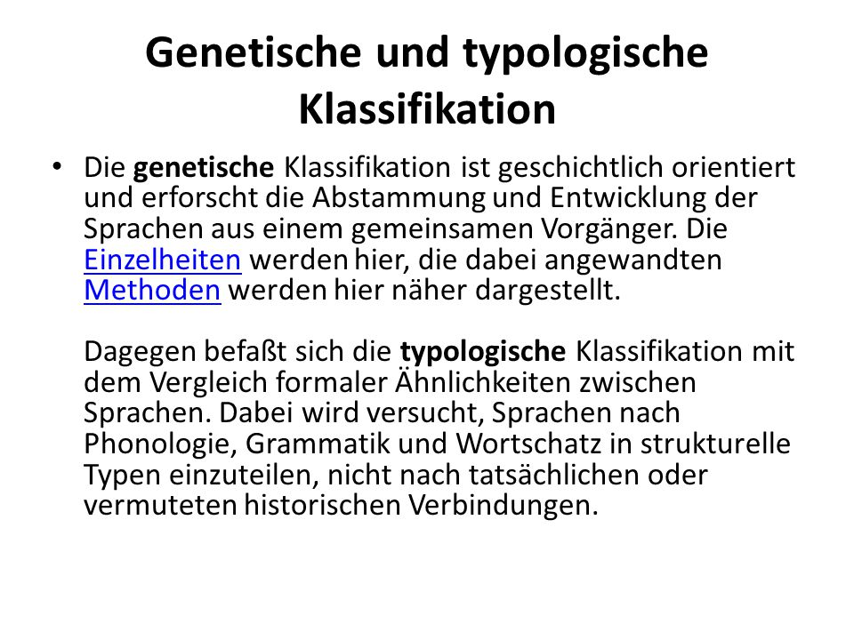 Genetische und typologische Klassifikation Die genetische Klassifikation ist geschichtlich orientiert und erforscht die Abstammung und Entwicklung der Sprachen aus einem gemeinsamen Vorgänger.