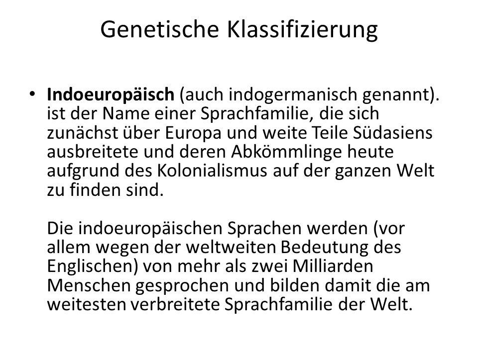 Genetische Klassifizierung Indoeuropäisch (auch indogermanisch genannt). ist der Name einer Sprachfamilie, die sich zunächst über Europa und weite Tei
