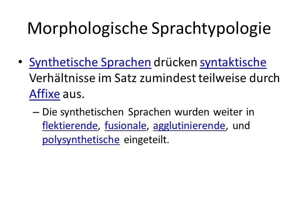 Morphologische Sprachtypologie Analytische Sprachen verwenden für die syntaktische Funktion Wortstellungsregularitäten oder Funktionswörter.