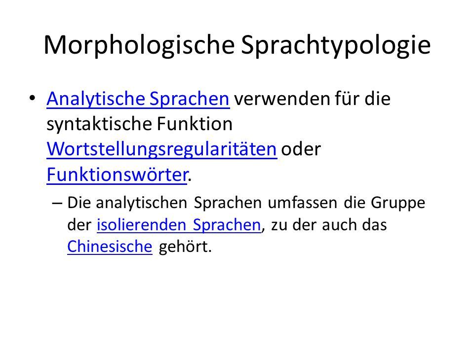 Morphologische Sprachtypologie Analytische Sprachen verwenden für die syntaktische Funktion Wortstellungsregularitäten oder Funktionswörter. Analytisc