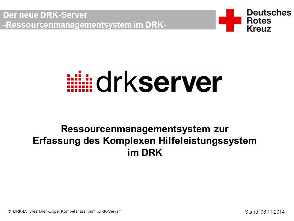 """© DRK-LV Westfalen-Lippe, Kompetenzzentrum """"DRK-Server"""" Der neue DRK-Server -Ressourcenmanagementsystem im DRK- Ressourcenmanagementsystem zur Erfassu"""