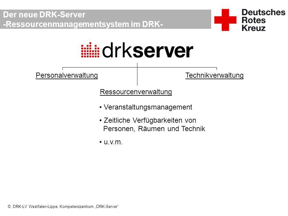 """© DRK-LV Westfalen-Lippe, Kompetenzzentrum """"DRK-Server"""" Der neue DRK-Server -Ressourcenmanagementsystem im DRK- PersonalverwaltungTechnikverwaltung Re"""