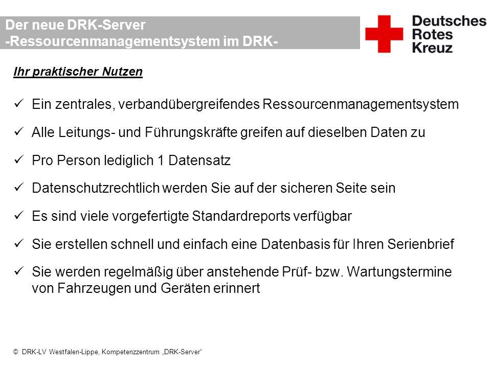 """© DRK-LV Westfalen-Lippe, Kompetenzzentrum """"DRK-Server"""" Der neue DRK-Server -Ressourcenmanagementsystem im DRK- Ihr praktischer Nutzen Ein zentrales,"""
