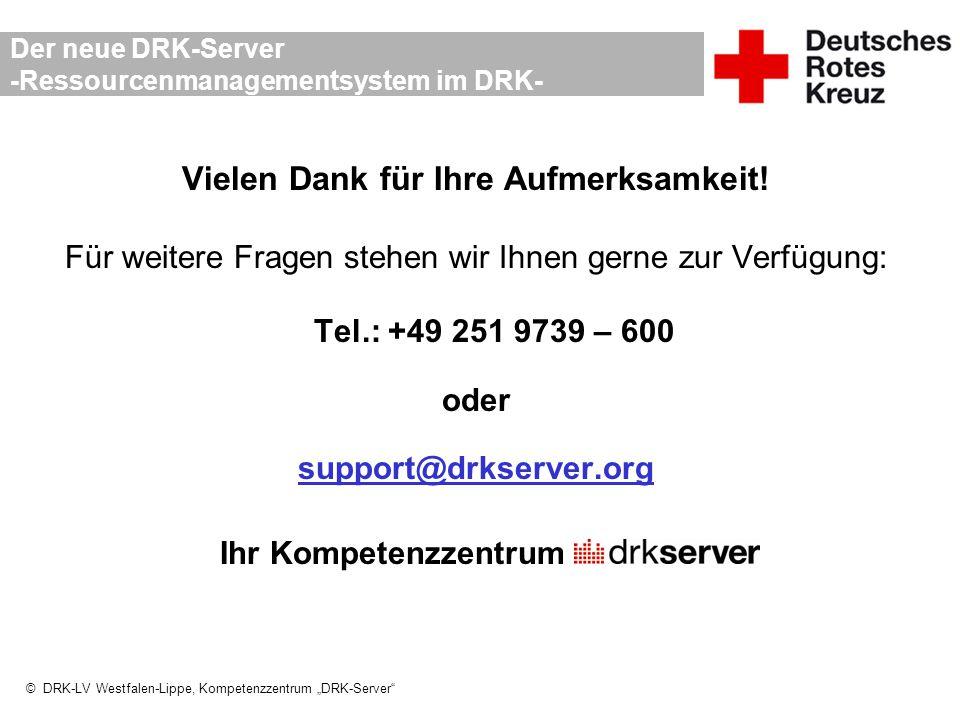 """© DRK-LV Westfalen-Lippe, Kompetenzzentrum """"DRK-Server"""" Der neue DRK-Server -Ressourcenmanagementsystem im DRK- Vielen Dank für Ihre Aufmerksamkeit! F"""