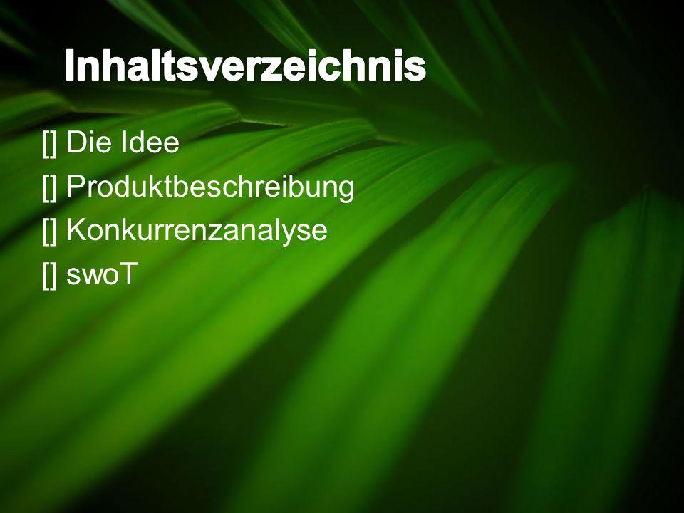 [] Die Idee [] Produktbeschreibung [] Konkurrenzanalyse [] swoT