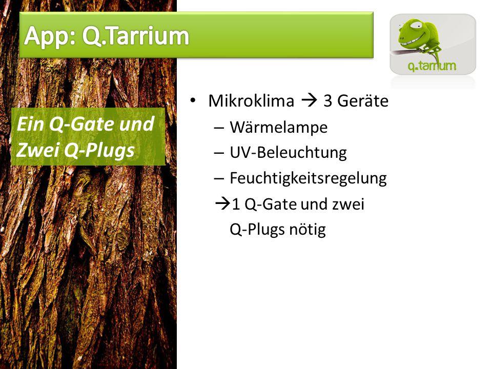 Mikroklima  3 Geräte – Wärmelampe – UV-Beleuchtung – Feuchtigkeitsregelung  1 Q-Gate und zwei Q-Plugs nötig Ein Q-Gate und Zwei Q-Plugs