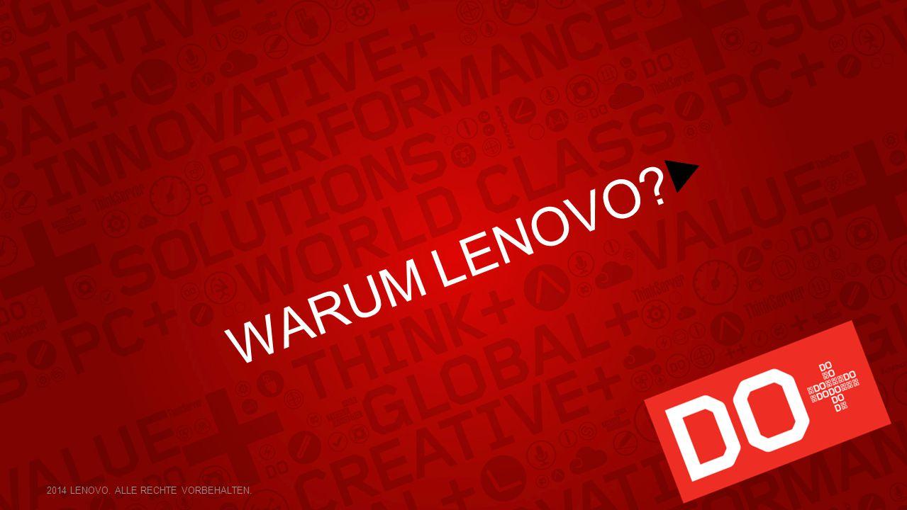 WARUM LENOVO 2014 LENOVO. ALLE RECHTE VORBEHALTEN.