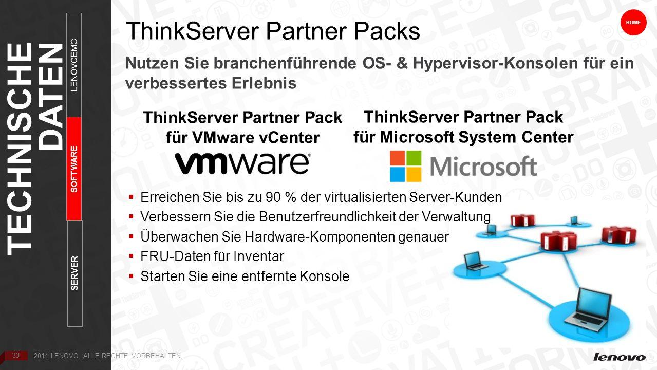 33 HOME ThinkServer Partner Packs 33 TECHNISCHE DATEN SERVER LENOVOEMC SOFTWARE  Erreichen Sie bis zu 90 % der virtualisierten Server-Kunden  Verbessern Sie die Benutzerfreundlichkeit der Verwaltung  Überwachen Sie Hardware-Komponenten genauer  FRU-Daten für Inventar  Starten Sie eine entfernte Konsole ThinkServer Partner Pack für VMware vCenter ThinkServer Partner Pack für Microsoft System Center 2014 LENOVO.