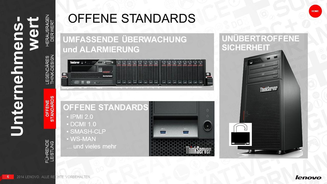 6 UNÜBERTROFFENE SICHERHEIT Unternehmens- wert 6 HOME UMFASSENDE ÜBERWACHUNG und ALARMIERUNG OFFENE STANDARDS IPMI 2.0 DCMI 1.0 SMASH-CLP WS-MAN...