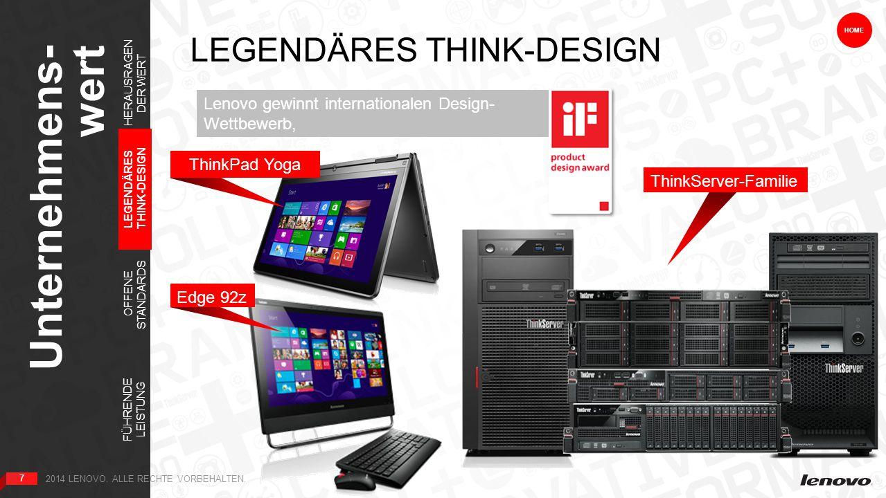 7 LEGENDÄRES THINK-DESIGN Unternehmens- wert 7 HOME Lenovo gewinnt internationalen Design- Wettbewerb, über 2.000 Teilnehmer aus der ganzen Welt ThinkPad Yoga Edge 92z ThinkServer-Familie 2014 LENOVO.