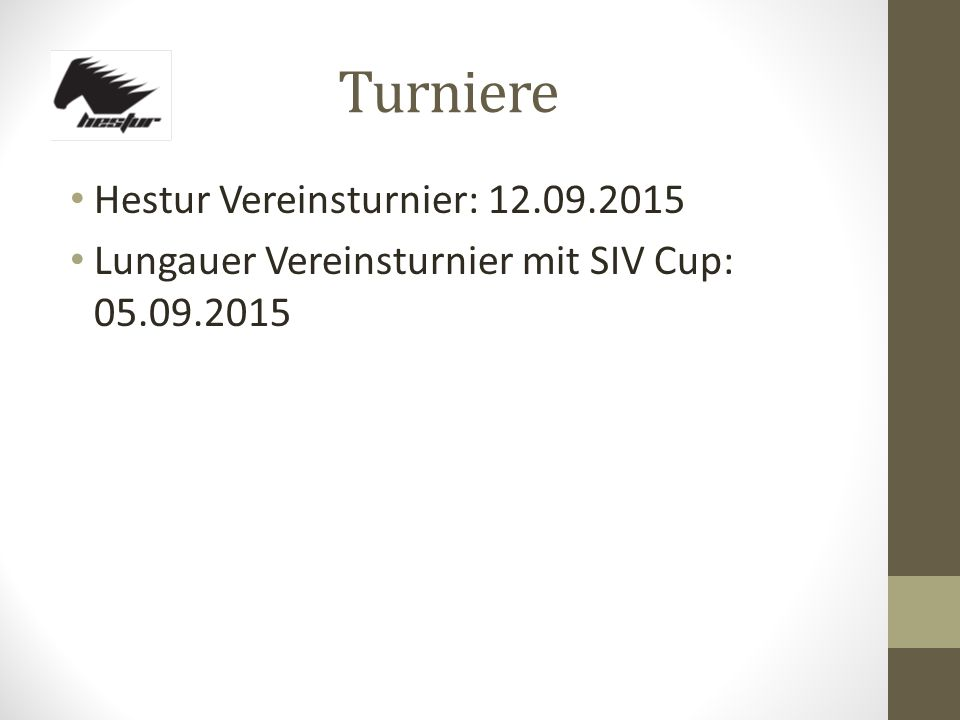 Turniere Hestur Vereinsturnier: 12.09.2015 Lungauer Vereinsturnier mit SIV Cup: 05.09.2015