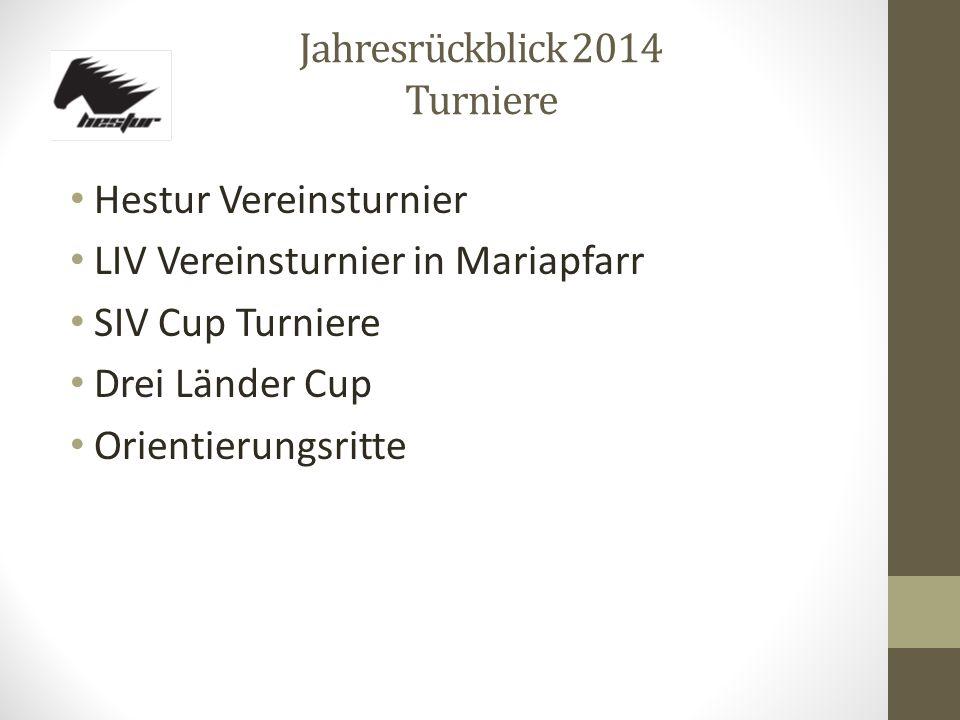 Jahresrückblick 2014 Turniere Hestur Vereinsturnier LIV Vereinsturnier in Mariapfarr SIV Cup Turniere Drei Länder Cup Orientierungsritte