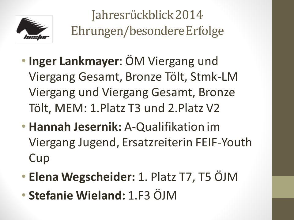 Jahresrückblick 2014 Ehrungen/besondere Erfolge Inger Lankmayer: ÖM Viergang und Viergang Gesamt, Bronze Tölt, Stmk-LM Viergang und Viergang Gesamt, B