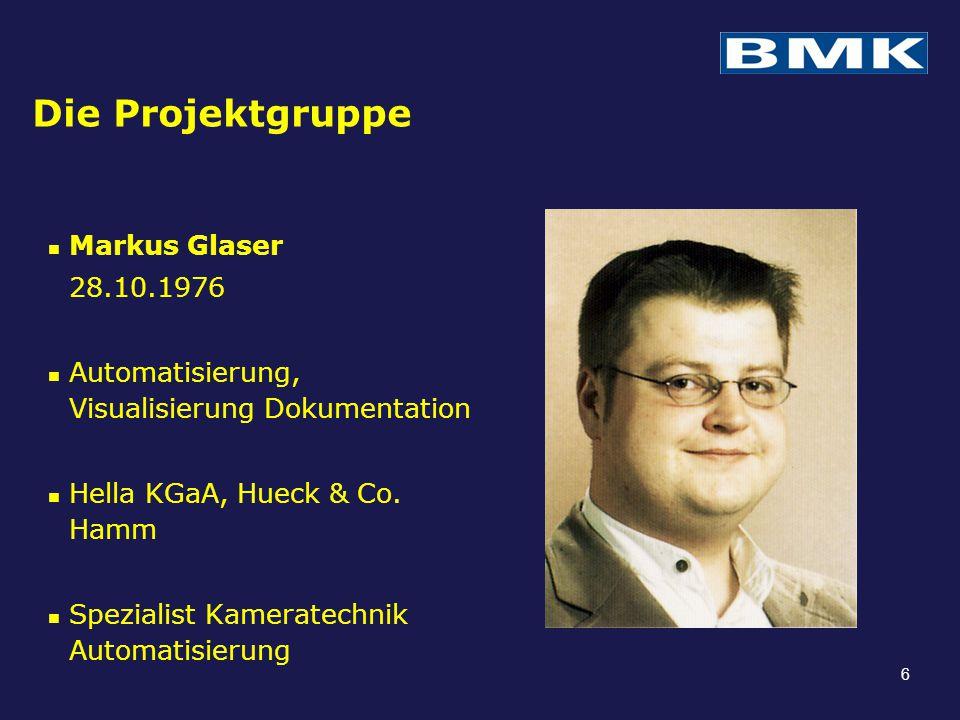 Die Projektgruppe Markus Glaser 28.10.1976 Automatisierung, Visualisierung Dokumentation Hella KGaA, Hueck & Co. Hamm Spezialist Kameratechnik Automat