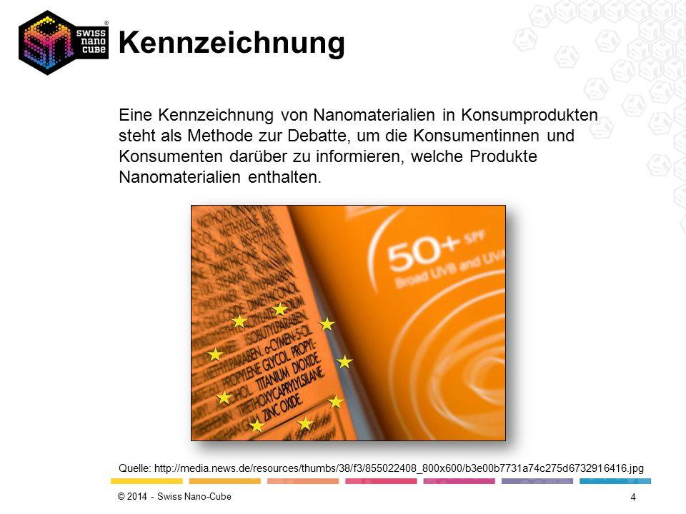 © 2014 - Swiss Nano-Cube Kennzeichnung 4 Quelle: http://media.news.de/resources/thumbs/38/f3/855022408_800x600/b3e00b7731a74c275d6732916416.jpg Eine Kennzeichnung von Nanomaterialien in Konsumprodukten steht als Methode zur Debatte, um die Konsumentinnen und Konsumenten darüber zu informieren, welche Produkte Nanomaterialien enthalten.