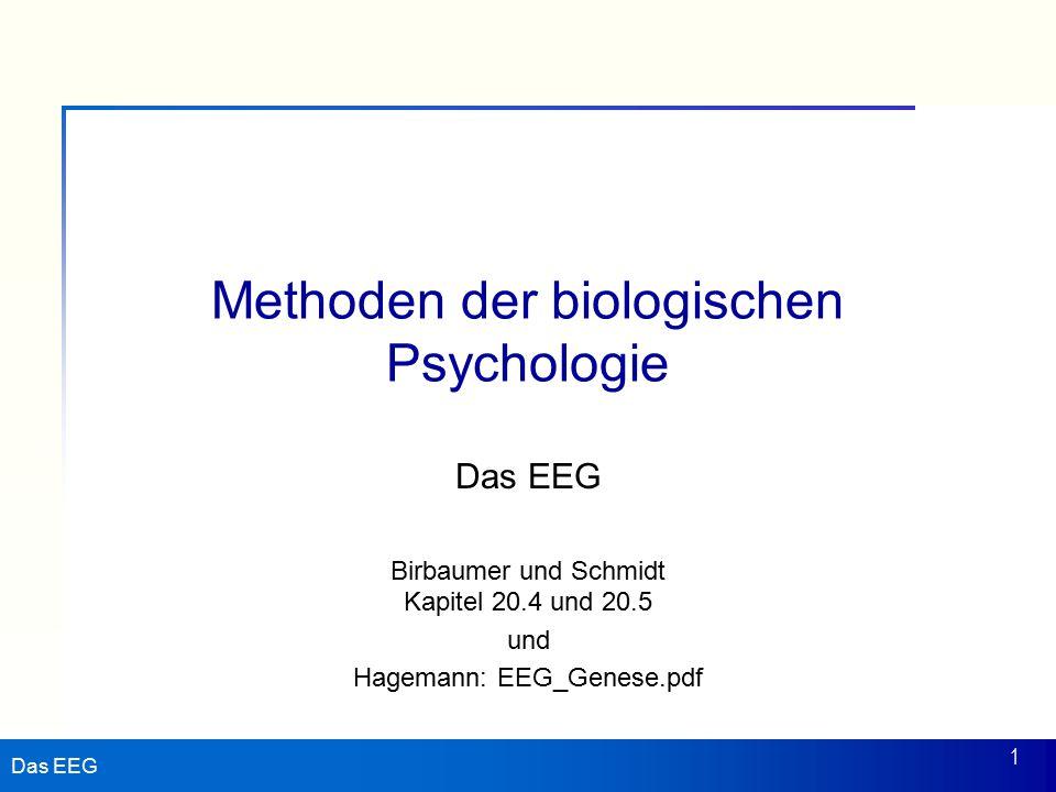 Das EEG 1 Methoden der biologischen Psychologie Das EEG Birbaumer und Schmidt Kapitel 20.4 und 20.5 und Hagemann: EEG_Genese.pdf