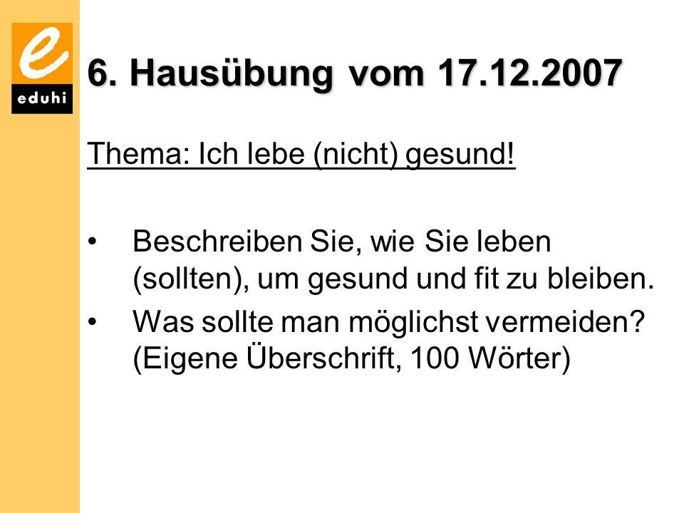 6.Hausübung vom 17.12.2007 Thema: Ich lebe (nicht) gesund.