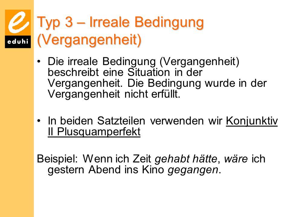 Typ 3 – Irreale Bedingung (Vergangenheit) Die irreale Bedingung (Vergangenheit) beschreibt eine Situation in der Vergangenheit. Die Bedingung wurde in