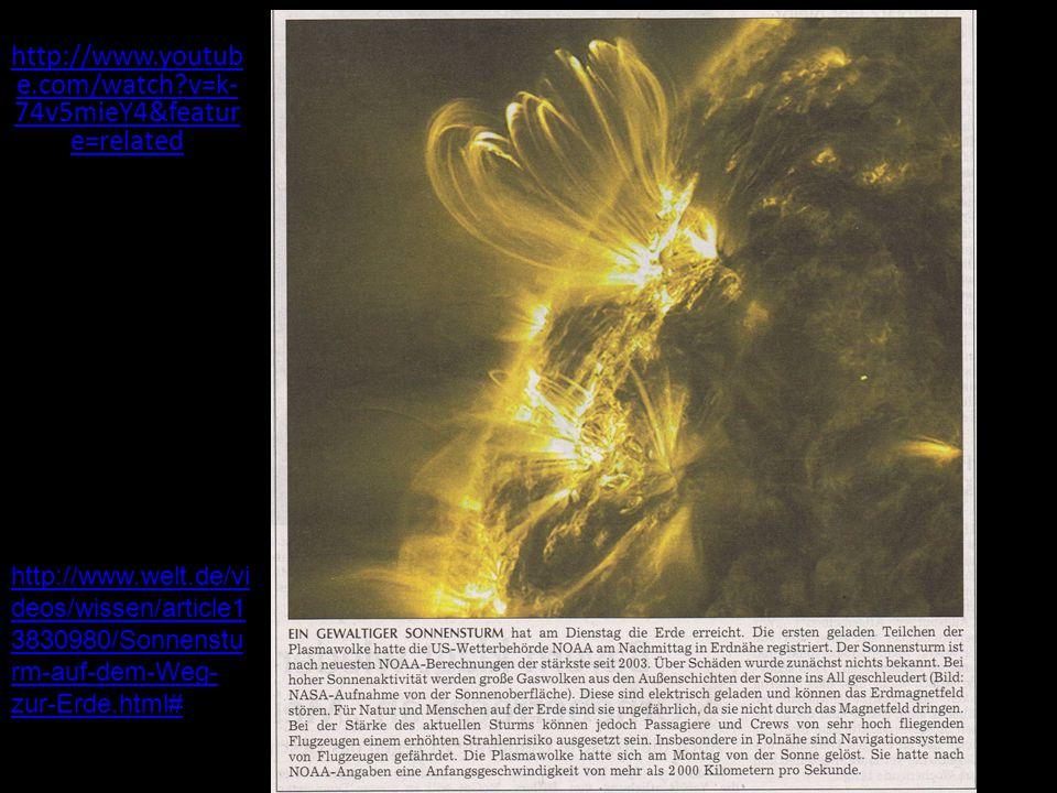 http://www.youtub e.com/watch?v=k- 74v5mieY4&featur e=related http://www.welt.de/vi deos/wissen/article1 3830980/Sonnenstu rm-auf-dem-Weg- zur-Erde.ht