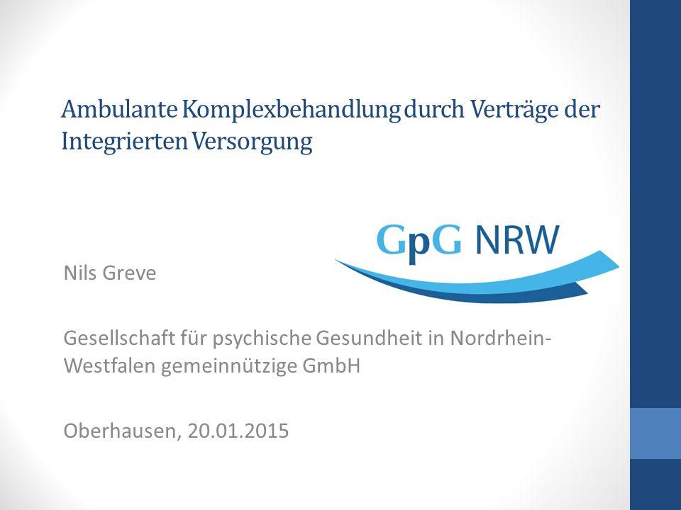Ambulante Komplexbehandlung durch Verträge der Integrierten Versorgung Nils Greve Gesellschaft für psychische Gesundheit in Nordrhein- Westfalen gemei