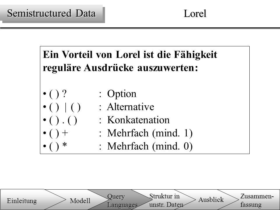 Lorel Ein Vorteil von Lorel ist die Fähigkeit reguläre Ausdrücke auszuwerten: ( ) .