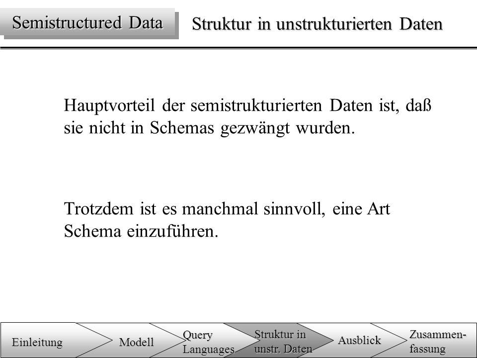 Struktur in unstrukturierten Daten Hauptvorteil der semistrukturierten Daten ist, daß sie nicht in Schemas gezwängt wurden.