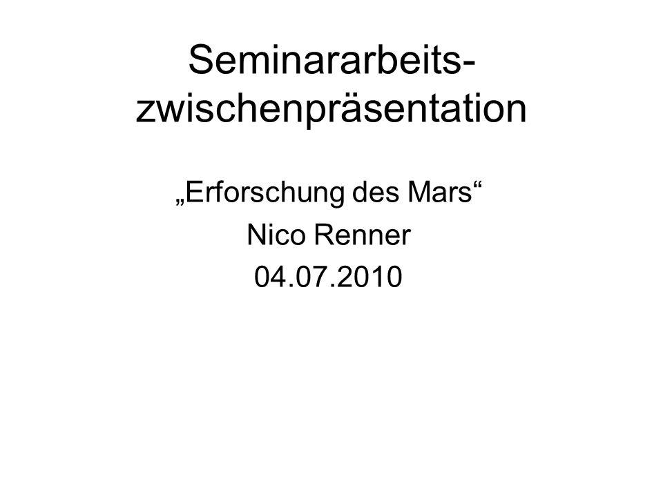"""Seminararbeits- zwischenpräsentation """"Erforschung des Mars"""" Nico Renner 04.07.2010"""