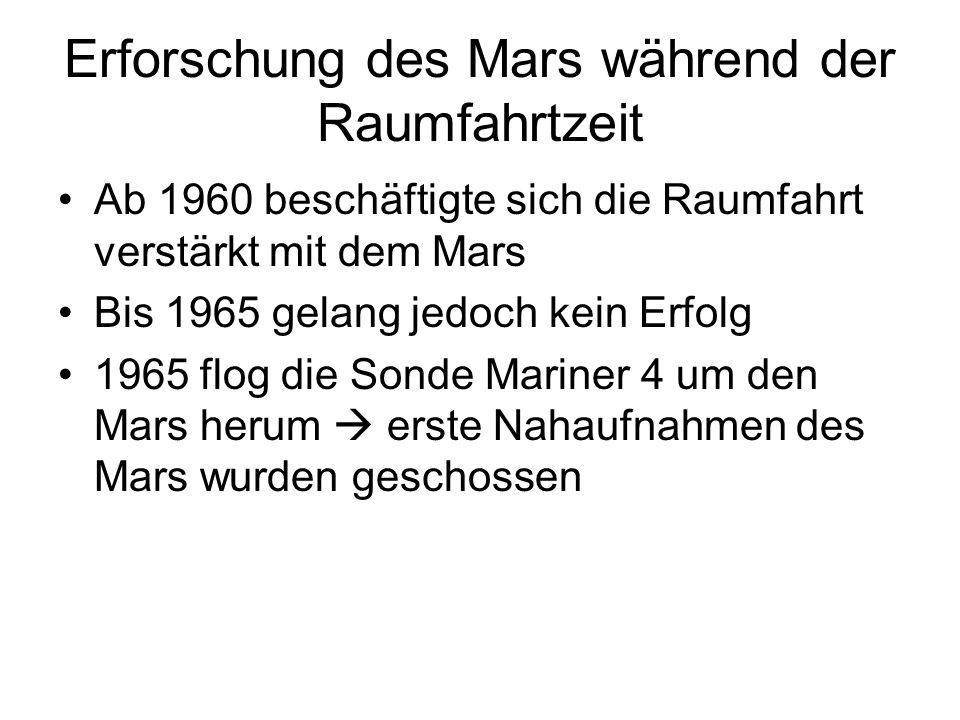 Erforschung des Mars während der Raumfahrtzeit Ab 1960 beschäftigte sich die Raumfahrt verstärkt mit dem Mars Bis 1965 gelang jedoch kein Erfolg 1965