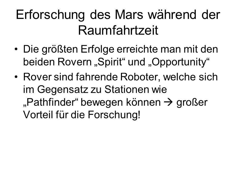"""Erforschung des Mars während der Raumfahrtzeit Die größten Erfolge erreichte man mit den beiden Rovern """"Spirit"""" und """"Opportunity"""" Rover sind fahrende"""