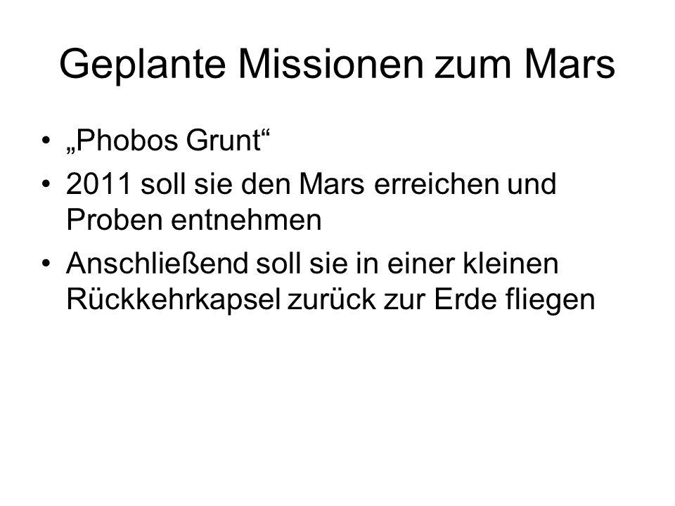 """Geplante Missionen zum Mars """"Phobos Grunt"""" 2011 soll sie den Mars erreichen und Proben entnehmen Anschließend soll sie in einer kleinen Rückkehrkapsel"""