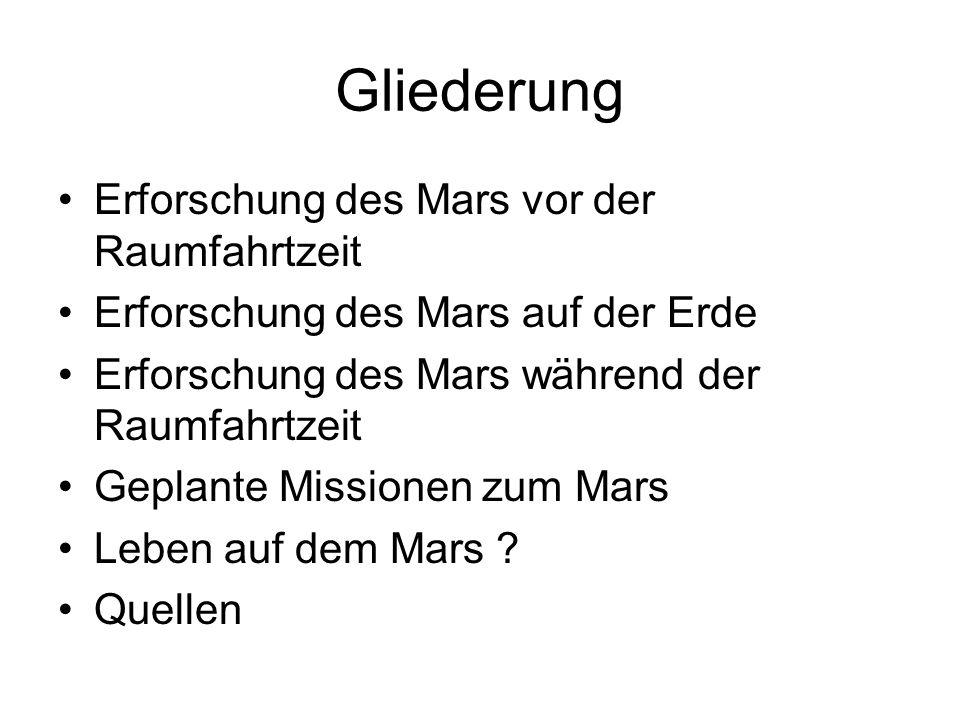 Gliederung Erforschung des Mars vor der Raumfahrtzeit Erforschung des Mars auf der Erde Erforschung des Mars während der Raumfahrtzeit Geplante Missio