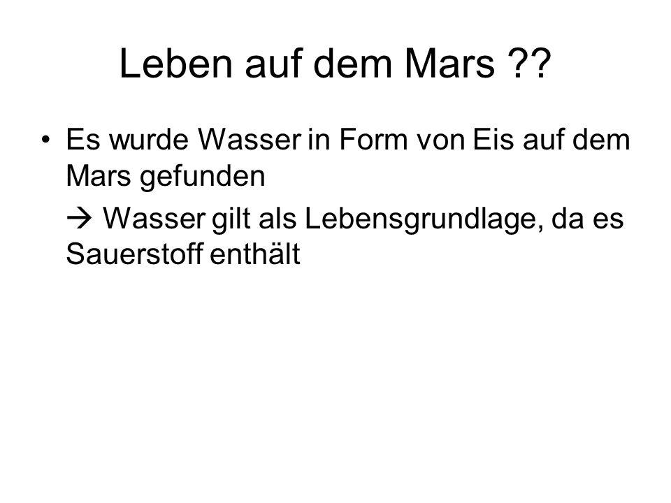 Leben auf dem Mars ?? Es wurde Wasser in Form von Eis auf dem Mars gefunden  Wasser gilt als Lebensgrundlage, da es Sauerstoff enthält